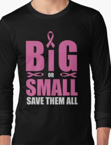 Big or small, save them all - cancer shirt Long Sleeve T-Shirt