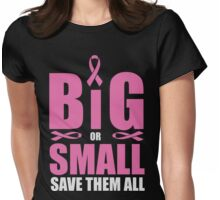 Big or small, save them all - cancer shirt Womens Fitted T-Shirt