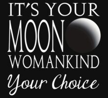It's Your Choice Womankind by Geekster23