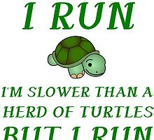 I RUN. I'M SLOWER THAN A HERD OF TURTLES by Divertions
