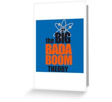 the BIG BADA BOOM theory Greeting Card