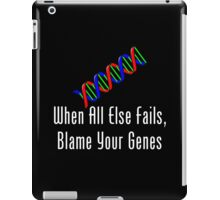 When All Else Fails, Blame Your Genes iPad Case/Skin