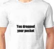 You dropped it Unisex T-Shirt