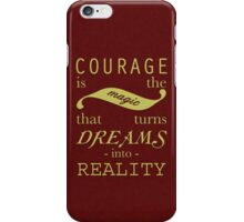 Courage is the Magic iPhone Case/Skin