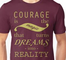 Courage is the Magic Unisex T-Shirt