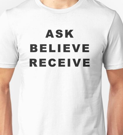 Ask - Believe - Receive Law of attraction Unisex T-Shirt
