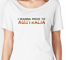 I WANNA MOVE TO AUSTRALIA Women's Relaxed Fit T-Shirt