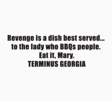 Revenge is a dish best served...  to the lady who BBQs people.  Eat it, Mary Walking Zombie by 8675309