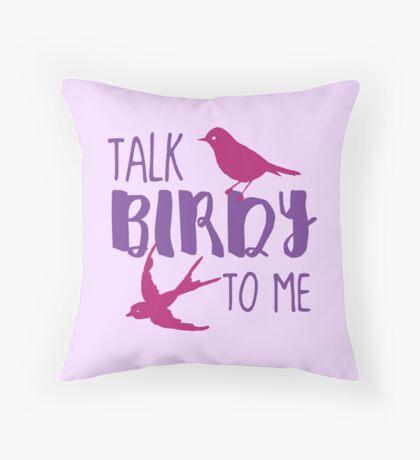 Talk Birdy to ME! Throw Pillow