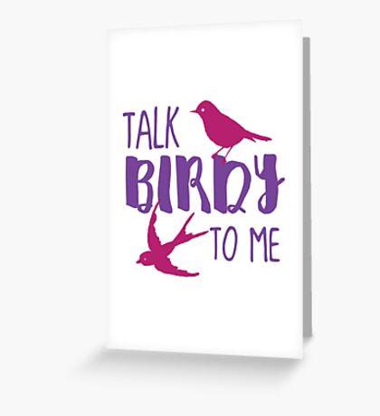 Talk Birdy to ME! Greeting Card