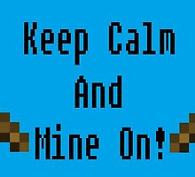 Keep Calm And Mine On! by XToTheE
