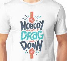Nobody can drag me down T-Shirt