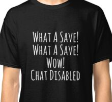 What a Save! Wow! Chat Disabled! Rocket League Gifts Classic T-Shirt