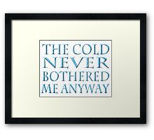 The Cold Never Bothered Me Framed Print