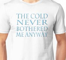 The Cold Never Bothered Me Unisex T-Shirt