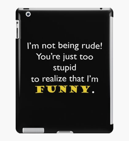 I'm not being rude iPad Case/Skin