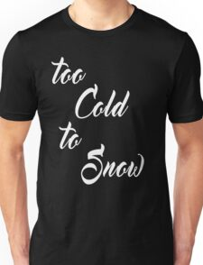 Too Cold To Snow Unisex T-Shirt