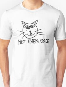 Not Even Once T-Shirt