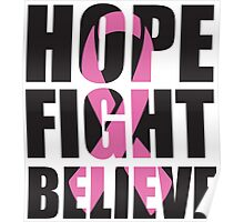 Hope Fight Believe - cancer shirt Poster