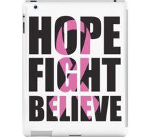 Hope Fight Believe - cancer shirt iPad Case/Skin
