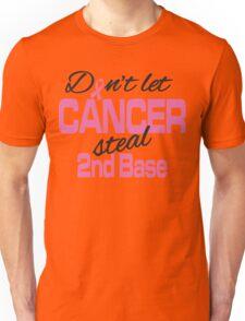 Don't let cancer steal 2nd base! Unisex T-Shirt