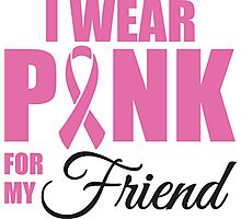 I wear pink for my friend - cancer shirt Photographic Print