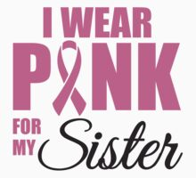 I wear pink for my sister - cancer shirt One Piece - Long Sleeve