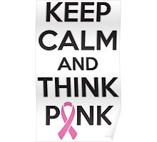 Keep calm and think pink Poster