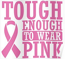 Tought enough to wear pink - cancer shirt Poster