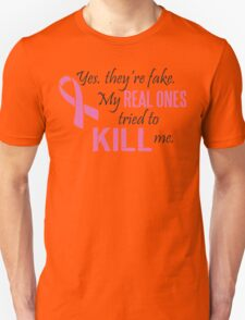 Yes, they're fake. My real ones tried to kill me! Unisex T-Shirt