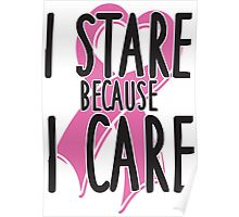 I stare because I care Poster
