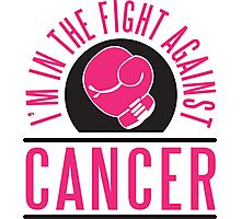 I'm in the fight against cancer Photographic Print