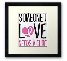 Someone I love needs a cure Framed Print