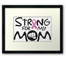 Strong for my mom - cancer shirt Framed Print