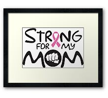 Strong for my mom - cancer shirt Framed Print