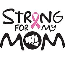 Strong for my mom - cancer shirt Photographic Print