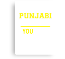 It's A PUNJABI thing, you wouldn't understand !! Canvas Print
