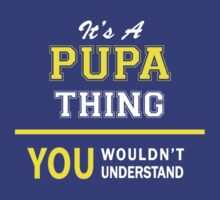 It's A PUPA thing, you wouldn't understand !! by satro