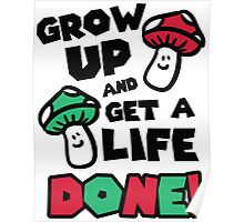 Grow up and get a life - done! Poster