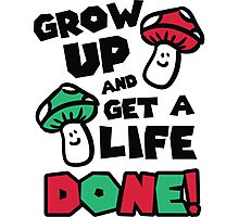 Grow up and get a life - done! Photographic Print
