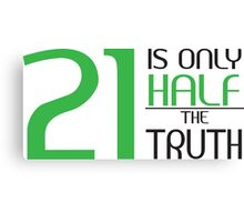 21 is only half the truth Canvas Print