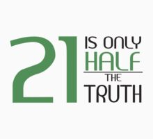 21 is only half the truth T-Shirt