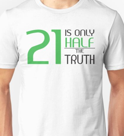 21 is only half the truth Unisex T-Shirt