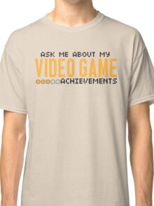 Ask me about my video game achievements Classic T-Shirt