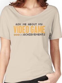Ask me about my video game achievements Women's Relaxed Fit T-Shirt
