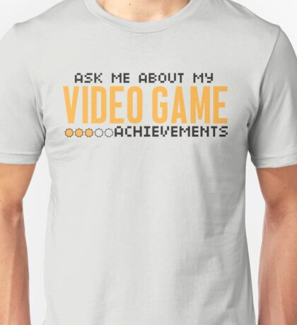 Ask me about my video game achievements Unisex T-Shirt