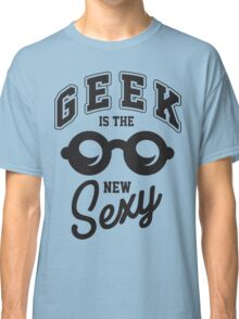 Geek is the new sexy! Classic T-Shirt