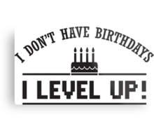 I don't have birthdays - I level up! Metal Print