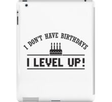 I don't have birthdays - I level up! iPad Case/Skin