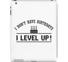 I don't have birthdays - I level up! iPad Case/Skin